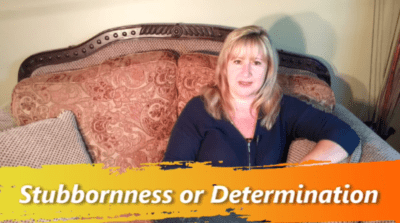 stubbornness verses dertermination
